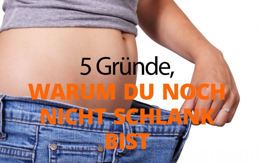 5 Gründe, warum du noch nicht schlank bist
